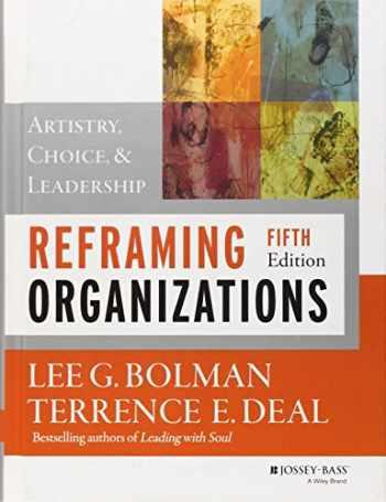9781118557389-1118557387-Reframing Organizations: Artistry, Choice, and Leadership