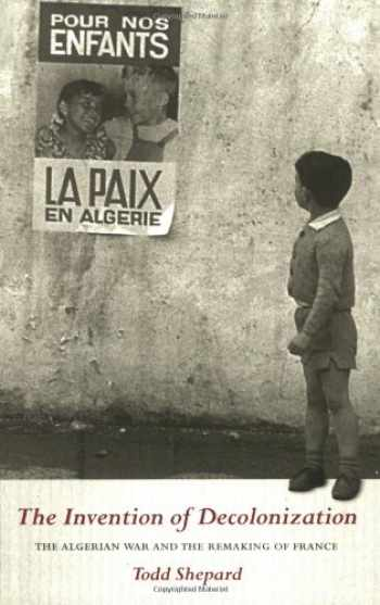 9780801474545-080147454X-The Invention of Decolonization: The Algerian War and the Remaking of France