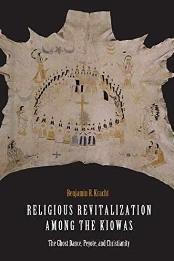 9781496204585-1496204581-Religious Revitalization among the Kiowas: The Ghost Dance, Peyote, and Christianity