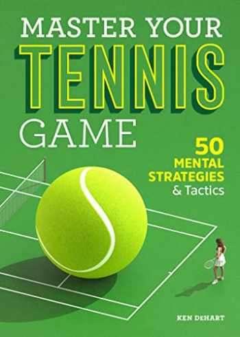 9781641528467-164152846X-Master Your Tennis Game: 50 Mental Strategies and Tactics