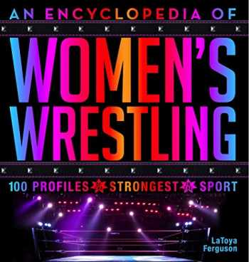 9781454931201-1454931205-An Encyclopedia of Women's Wrestling: 100 Profiles of the Strongest in the Sport