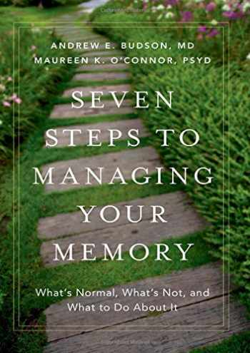 9780190088675-0190088672-Seven Steps to Managing Your Memory: What's Normal, What's Not, and What to Do About It