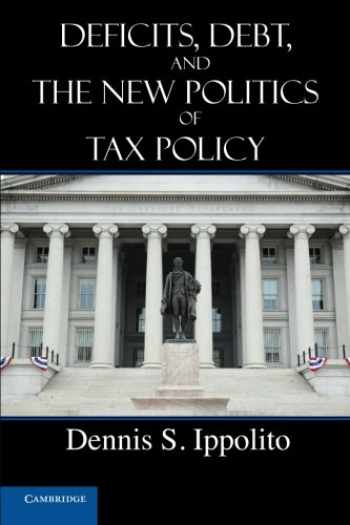 9781107641402-1107641403-Deficits, Debt, and the New Politics of Tax Policy