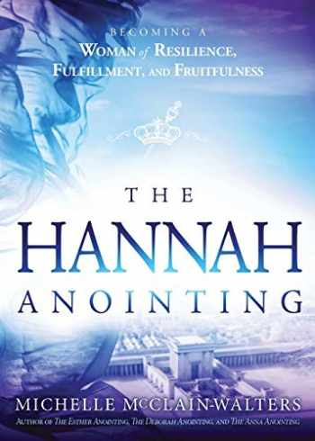 9781629995670-1629995673-The Hannah Anointing: Becoming a Woman of Resilience, Fulfillment, and Fruitfulness