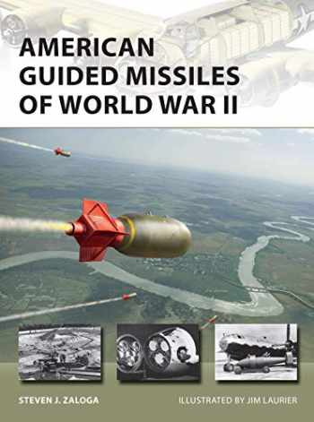 9781472839268-1472839269-American Guided Missiles of World War II (New Vanguard)