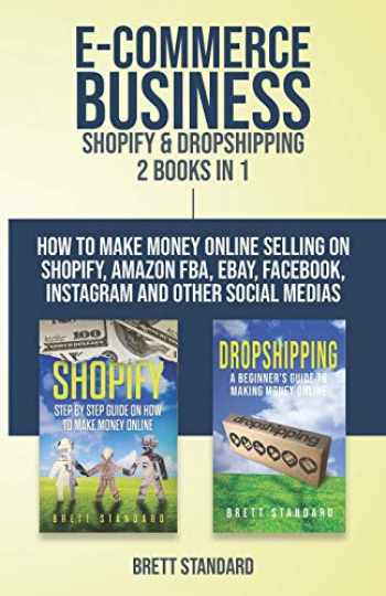 9781798243879-1798243873-E-Commerce Business - Shopify & Dropshipping: 2 Books in 1: How to Make Money Online Selling on Shopify, Amazon FBA, eBay, Facebook, Instagram and Other Social Medias