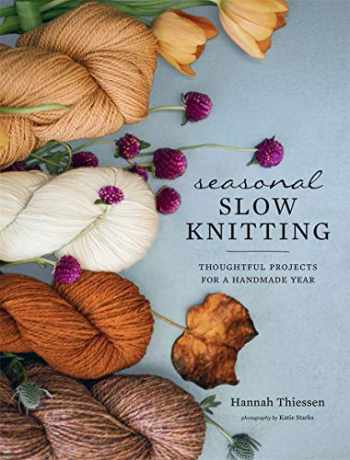 9781419740435-1419740431-Seasonal Slow Knitting: Thoughtful Projects for a Handmade Year