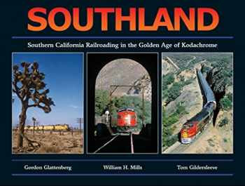 9781932804294-1932804293-Southland: Southern California Railroading in the Golden Age of Kodachrome
