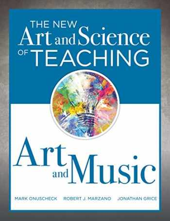 9781945349805-1945349808-The New Art and Science of Teaching Art and Music: Effective Teaching Strategies Designed for Music and Art Education