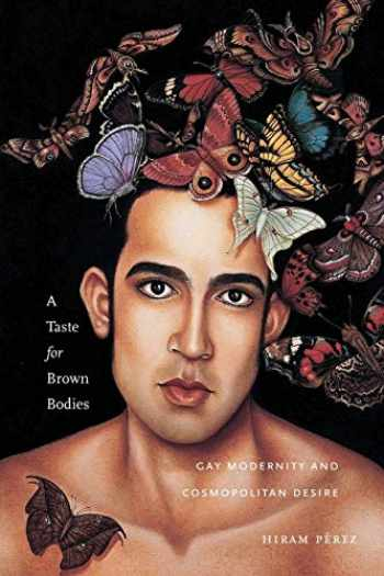 9781479845866-1479845868-A Taste for Brown Bodies: Gay Modernity and Cosmopolitan Desire (Sexual Cultures, 23)