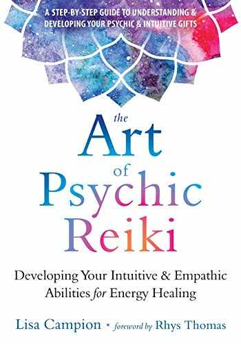 9781684031214-1684031214-The Art of Psychic Reiki: Developing Your Intuitive and Empathic Abilities for Energy Healing