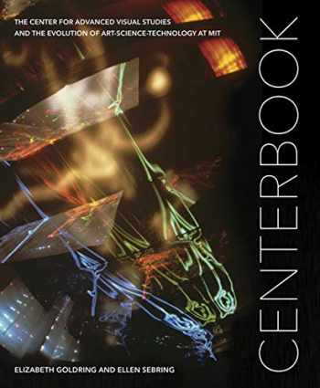 9780998117058-0998117056-Centerbook: The Center for Advanced Visual Studies and the Evolution of Art-Science-Technology at MIT (SA+P Press)