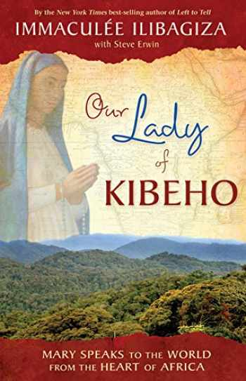 9781401923785-140192378X-Our Lady of Kibeho: Mary Speaks to the World from the Heart of Africa