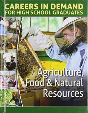 9781422241363-142224136X-Agriculture, Food & Natural Resources (Careers in Demand for High School Graduates)