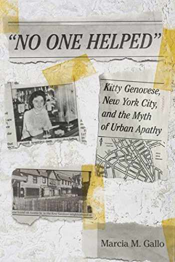 """9780801456640-0801456649-""""No One Helped"""": Kitty Genovese, New York City, and the Myth of Urban Apathy"""