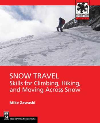 9781594857201-1594857202-Snow Travel: Skills for Climbing, Hiking, and Moving Over Snow (Mountaineers Outdoor Expert)