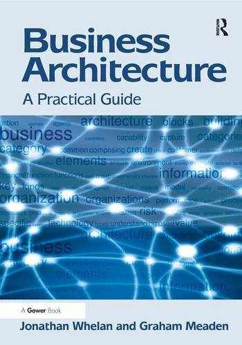 9781409438595-1409438597-Business Architecture: A Practical Guide