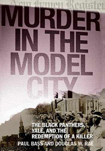 9780465069026-0465069029-Murder in the Model City: The Black Panthers, Yale, And the Redemption of a Killer