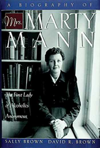 9781592853076-1592853072-A Biography of Mrs Marty Mann: The First Lady of Alcoholics Anonymous