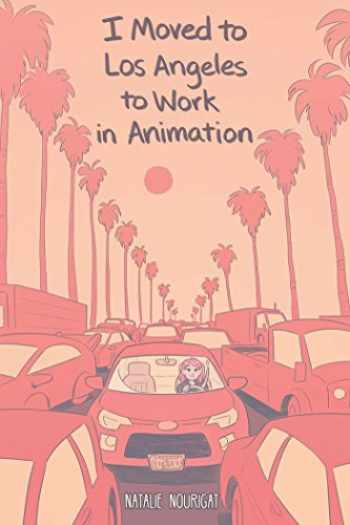 9781684152919-1684152917-I Moved to Los Angeles to Work in Animation