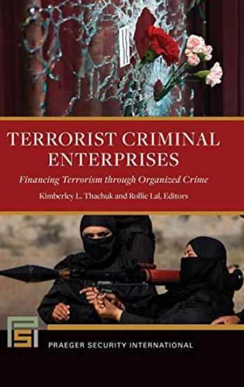 9781440860676-144086067X-Terrorist Criminal Enterprises: Financing Terrorism through Organized Crime (Praeger Security International)
