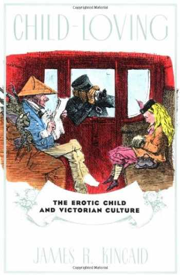 9780415910033-041591003X-Child-Loving: The Erotic Child and Victorian Culture