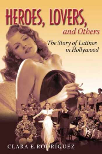 9781588341112-1588341119-Heroes, Lovers, and Others: The Story of Latinos in Hollywood