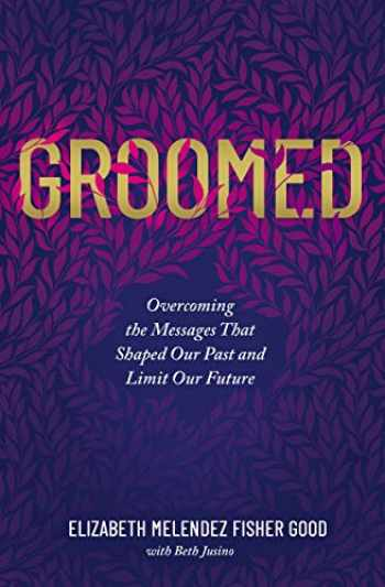 9780785229667-0785229663-Groomed: Overcoming the Messages That Shaped Our Past and Limit Our Future