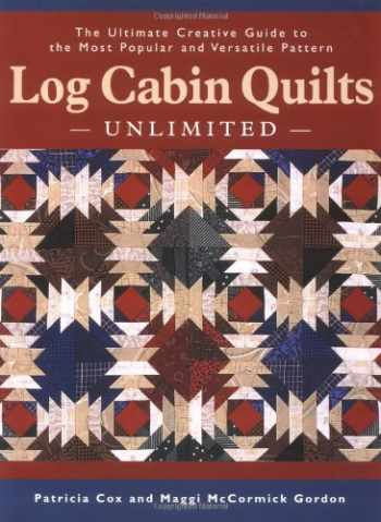 9781589231344-1589231341-Log Cabin Quilts Unlimited: The Ultimate Creative Guide to the Most Popular and Versatile Pattern