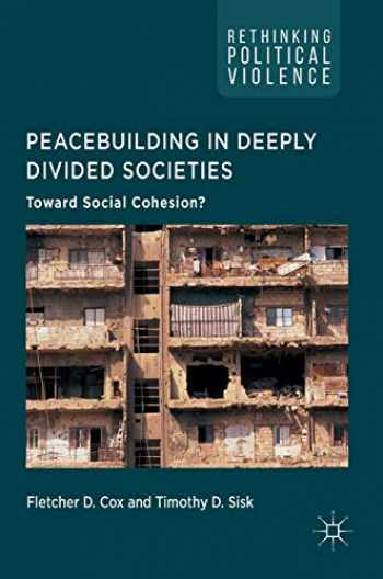 9783319507149-3319507141-Peacebuilding in Deeply Divided Societies: Toward Social Cohesion? (Rethinking Political Violence)