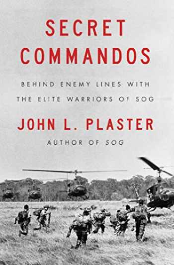 9781501183454-1501183451-Secret Commandos: Behind Enemy Lines with the Elite Warriors of SOG