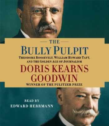 9781442353152-1442353155-The Bully Pulpit: Theodore Roosevelt, William Howard Taft, and the Golden Age of Journalism