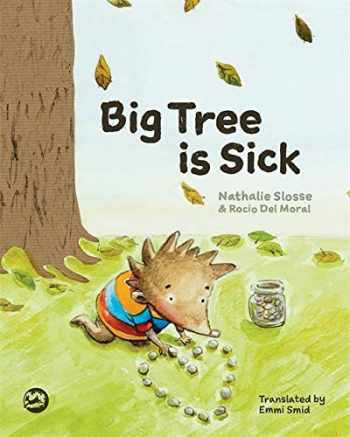9781785922268-1785922262-Big Tree is Sick: A Story to Help Children Cope with the Serious Illness of a Loved One