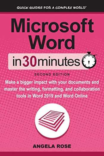 9781641880299-1641880295-Microsoft Word In 30 Minutes (Second Edition): Make a bigger impact with your documents and master the writing, formatting, and collaboration tools in Word 2019 and Word Online