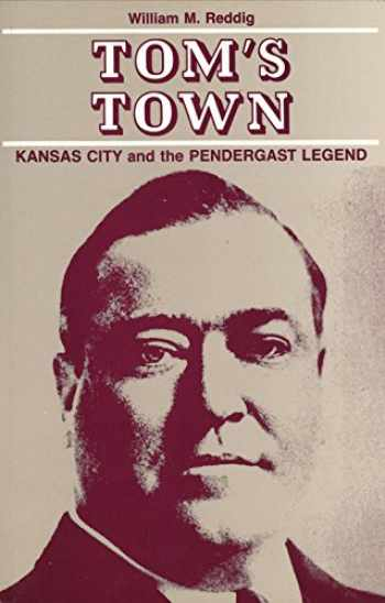 9780826204981-0826204988-Tom's Town: Kansas City and the Pendergast Legend