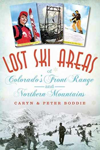 9781626197121-1626197121-Lost Ski Areas of Colorado's Front Range and Northern Mountains