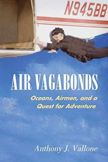 9781588341372-1588341372-Air Vagabonds: Oceans, Airmen, and a Quest for Adventure