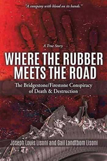 9781545655962-1545655960-Where the Rubber Meets the Road: The Bridgestone/Firestone Conspiracy of Death & Destruction a True Story