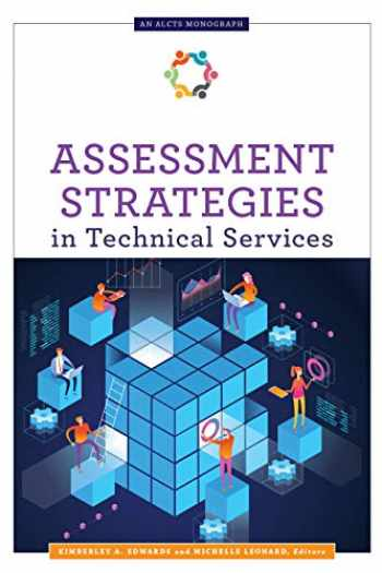 9780838918579-0838918573-Assessment Strategies in Technical Services (ALCTS Monograph)