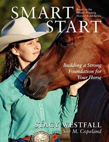 9781929164578-1929164572-Smart Start: Building a Strong Foundation for Your Horse