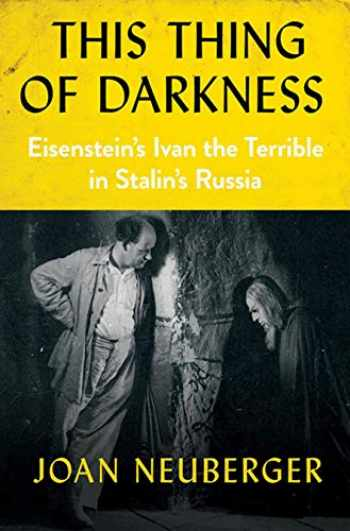 9781501732768-1501732765-This Thing of Darkness: Eisenstein's Ivan the Terrible in Stalin's Russia