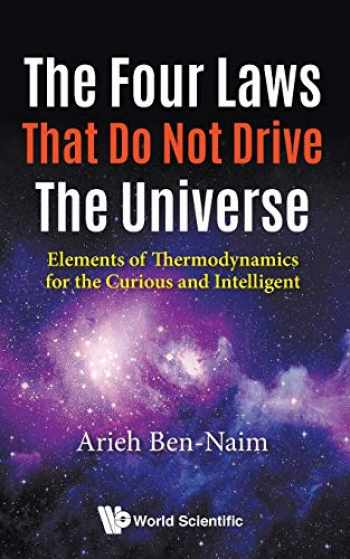 9789813223486-9813223480-Four Laws That Do Not Drive The Universe, The: Elements Of Thermodynamics For The Curious And Intelligent