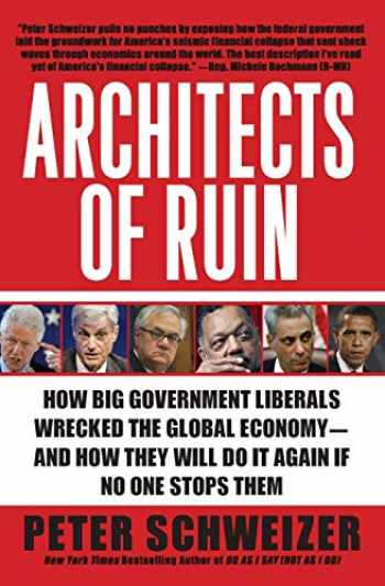 9780061953378-0061953377-Architects of Ruin: How Big Government Liberals Wrecked the Global Economy-and How They Will Do It Again If No One Stops Them