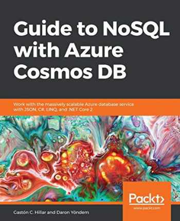 9781789612899-1789612896-Guide to NoSQL with Azure Cosmos DB: Work with the massively scalable Azure database service with JSON, C#, LINQ, and .NET Core 2