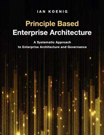 9781634624947-1634624947-Principle Based Enterprise Architecture: A Systematic Approach to Enterprise Architecture and Governance