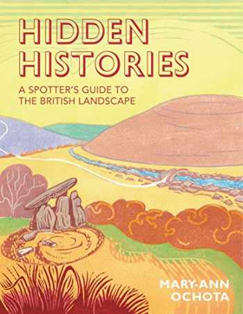 9780711236929-0711236925-Hidden Histories: A Spotter's Guide to the British Landscape