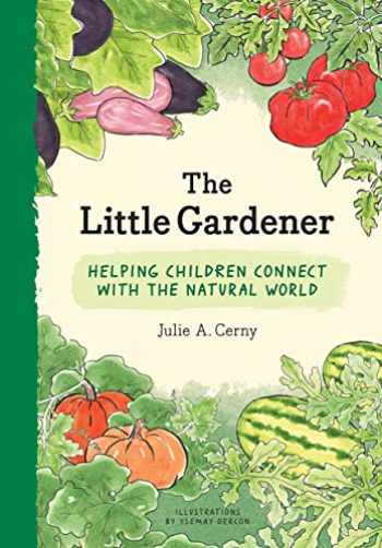 9781616898601-1616898607-The Little Gardener: Helping Children Connect with the Natural World