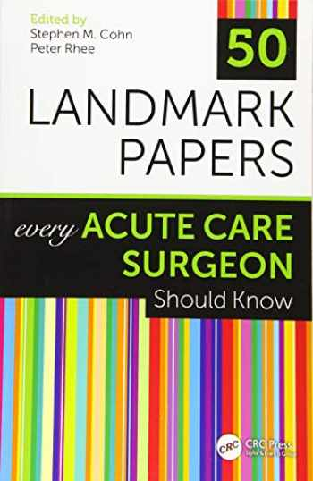 9781138624443-1138624446-50 Landmark Papers Every Acute Care Surgeon Should Know