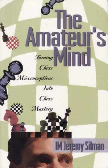 9780945806134-0945806132-The Amateur's Mind: Turning Chess Misconceptions into Chess Mastery