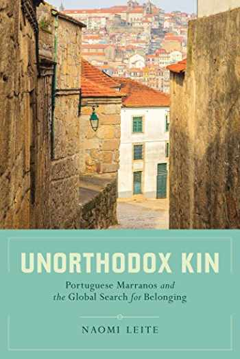 9780520285057-0520285050-Unorthodox Kin: Portuguese Marranos and the Global Search for Belonging